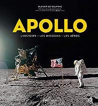 Apollo. L'histoire, les missions, les héros par Olivier de Goursac