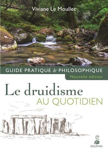 Le druidisme au quotidien : Guide pratique et philosophique par Viviane Le Moullec