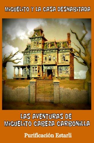 MIGUELITO Y LA CASA DESHABITADA (Las Aventuras de Miguelito Cabeza Carbonilla nº 2)
