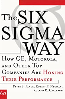 The Six Sigma Way: How GE, Motorola, and Other Top Companies are Honing Their Performance by [Pande, Peter, Neuman, Robert, Cavanagh, Roland]