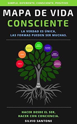 Mapa de vida consciente: La verdad es única, las formas pueden ser muchas. Hacer desde el ser, hacer con conciencia. (Spanish Edition)