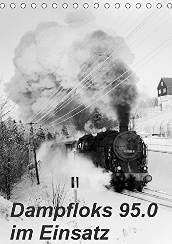 Dampfloks 95.0 im Einsatz (Tischkalender 2018 DIN A5 hoch): Stimmungsvolle Dampflokaufnahmen aus dem Thüringer Wald (Monatskalender, 14 Seiten ) ... [Kalender] [Apr 27, 2017] Dietsch, M.