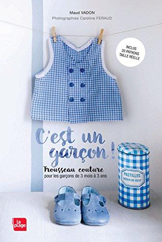 C'est un garçon ! : Trousseau couture, pour les garçons de 3 mois à 3 ans. Inclus 20 patrons taille réelle