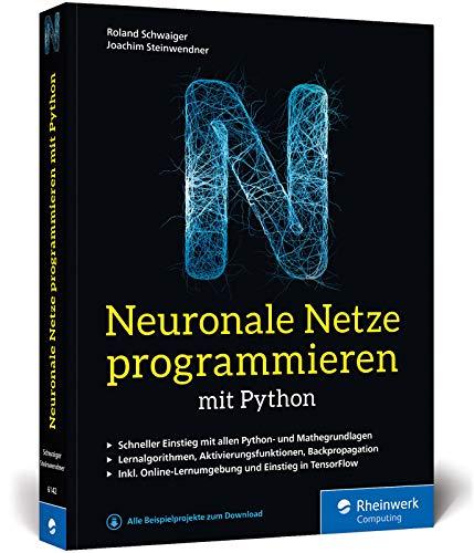 Neuronale Netze programmieren mit Python: Schritt für Schritt eigene neuronale Netze programmieren. Inkl. Lernumgebung und Einstieg in TensorFlow