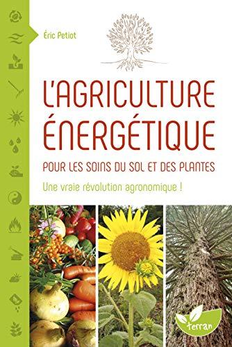 L'agriculture énergétique - Une approche énergétique pour les soins du sol et des plantes