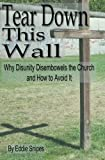 Tear Down This Wall!: Why Disunity Disembowels the Church and How to Avoid It (English Edition)