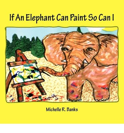 By Banks, Michelle R [ [ If an Elephant Can Paint So Can I ] ] Aug-2010[ Paperback ] (Elephant Bank)