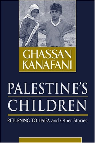 Palestine's Children: Returning to Haifa and Other Stories by Ghassan Kanafani (30-Apr-2000) Paperback