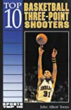 Top 10 Basketball Three-Point Shooters (Sports Top 10) by John Albert Torres (1999-01-02)