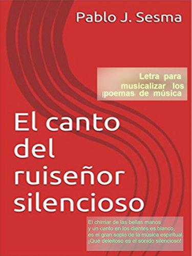 El canto del ruiseñor silencioso: Letra para musicalizar los poemas de música por Pablo J. Sesma