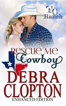 RESCUE ME, COWBOY Enhanced Edition (Turner Creek Ranch Book 2) by [Clopton, Debra]
