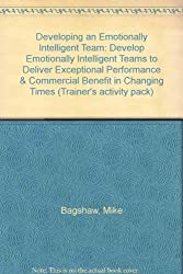 Developing an Emotionally Intelligent Team: Develop Emotionally Intelligent Teams to Deliver Exceptional Performance & Commercial Benefit in Changing Times (Trainer's activity pack)