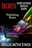 Book cover image for Secrets Every Author Should Know: Indie Publishing Basics (Career Author Secrets Book 1)