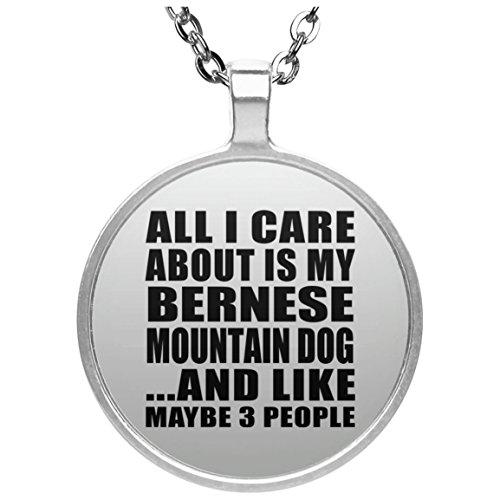 All I Care About Is My Bernese Mountain Dog - Round Necklace Halskette Kreis Versilberter Anhänger - Geschenk zum Geburtstag Jahrestag Muttertag Vatertag Ostern - Mountain Pottery