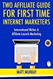 Two Affiliate Guide for First Time Internet Marketers: International Niches & Affiliate Launch Marketing