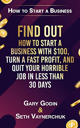 How to Start A Business: Find Out How to Start a Business with $100.00, Turn a Fast Profit, and Quit Your Horrible Job in Less Than 30 Days (English Edition)