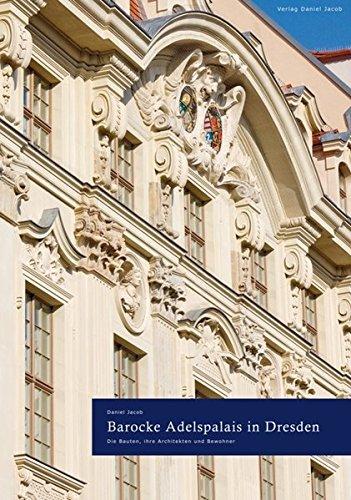 Barocke Adelspalais in Dresden: Die Bauten, ihre Architekten und Bewohner