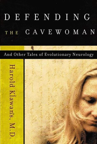 Defending the Cavewoman: And Other Tales of Evolutionary Neurology by Harold Klawans (2000-03-15)