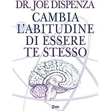Cambia l'abitudine di essere te stesso: La Fisica Quantistica nella vita quotidiana (Spiritualità e tecniche energetiche) (Italian Edition)