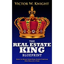 The Real Estate King Blueprint: How to Build Your Real Estate Fortune One Deal At A Time (English Edition)