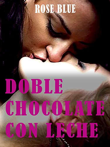 Doble chocolate con leche: Mi primer trío lesbico por Rose Blue
