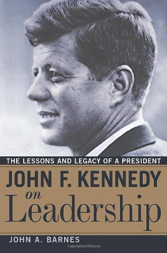 John F. Kennedy on Leadership: The Lessons and Legacy of a President by John A. Barnes (2005-05-26)
