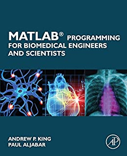 MATLAB Programming for Biomedical Engineers and Scientists by [King, Andrew P., Aljabar, Paul]