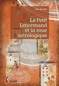 Le Petit Lenormand et la roue astrologique par Jean Bouchat