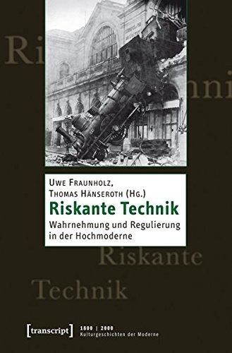 Riskante Technik: Wahrnehmung und Regulierung in der Hochmoderne (1800 | 2000. Kulturgeschichten der Moderne)