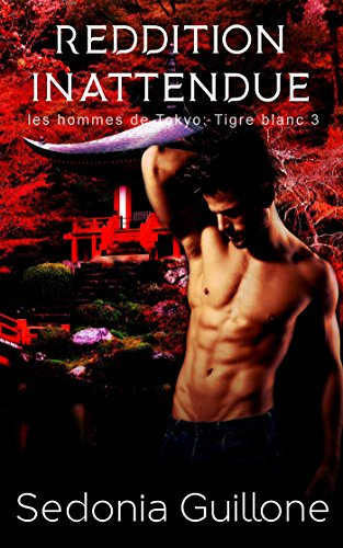 Reddition inattendue - Les hommes de Tokyo : Tigre Blanc tome 3 par [Guillone, Sedonia]