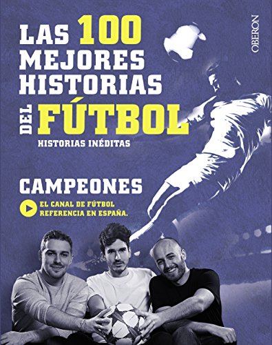 Las 100 mejores historias del fútbol: Historias inéditas (Libros Singulares) por Campeones
