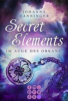 Secret Elements 3: Im Auge des Orkans von [Danninger, Johanna]
