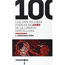 Las 100 mejores poesías de amor de la lengua castellana (Poesia)