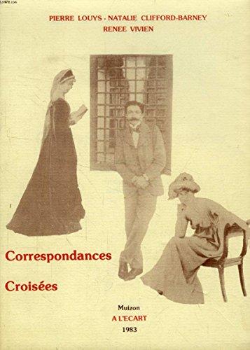 Correspondances croises : Suivies de deux lettres indites de Rene Vivien  Natalie Barney et de divers documents