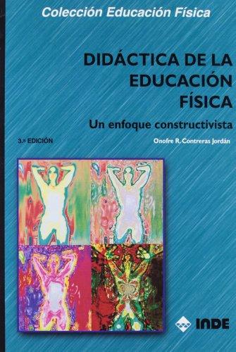 Didáctica de la Educación Física: Un enfoque constructivista (Educación Física... y su Didáctica)