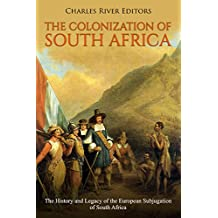 The Colonization of South Africa: The History and Legacy of the European Subjugation of South Africa (English Edition)