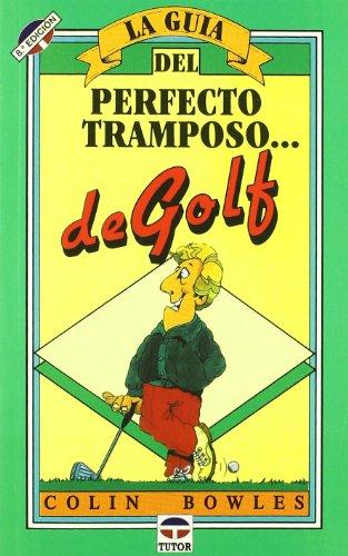 Guia del Perfecto Tramposo de Golf, La - 4* Edici por Colin Bowles