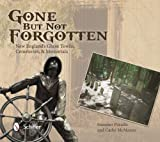 Gone but Not Forgotten: New England's Ghost Towns, Cemeteries, & Memorials by Summer Paradis (2013-12-28)