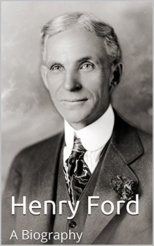 Henry Ford: A Biography (English Edition)