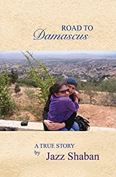 Road to Damascus: Road to Damascus: A true story by [Shaban, Jazz]