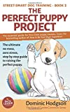 The Perfect Puppy Project: The ultimate no-mess, zero-stress, step-by-step guide to raising the perfect puppy