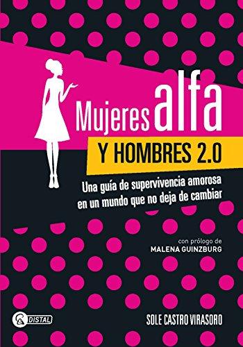 Mujeres alfa y hombres 2.0: Una guía de supervivencia amorosa en un mundo que no deja de cambiar