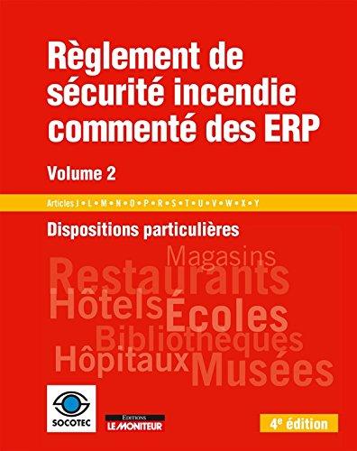 Règlement de sécurité incendie commenté des ERP - Volume 2: Dispositions particulières : Articles J - L - M - N - O - P - R - S - T - U - V - W - X - Y