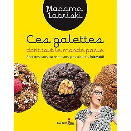 Ces galettes dont tout le monde parle : Recettes sans sucre et s (French)