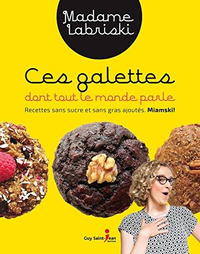 Ces galettes dont tout le monde parle : Recettes sans sucre et s (French) par Mériane Labrie