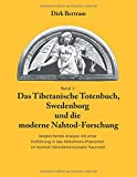 Das Tibetanische Totenbuch, Swedenborg und die moderne Nahtod-Forschung: Vergleichende Analyse mit einer Einführung in das Abduktions-Phänomen im Kontext höherdimensionaler Raumzeit - Dirk Bertram