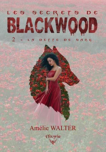 Les secrets de Blackwook: 2 - La dette de sang (Elixir of Moonlight) par Amélie Walter