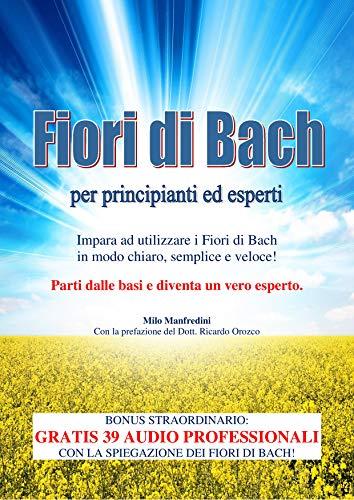 Fiori di bach per principianti ed esperti: impara ad utilizzare i fiori di bach in modo chiaro, semplice e veloce!