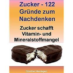 Zucker - 122 Gründe zum Nachdenken: Zucker schafft Vitamin- und Mineralstoffmangel