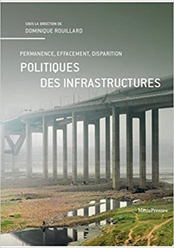 Politique des infrastructures : Permanence, effacement, disparition par Collectif